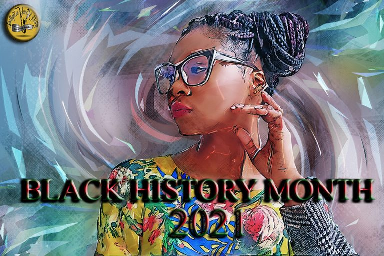Read more about the article 2021 BLACK HISTORY MONTH PART 1